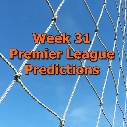 Week 31 Premier League predictions