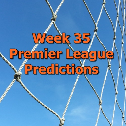 Week 35 Premier League predictions